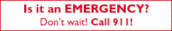 Is it an emergency? Don't wait! Call 911!